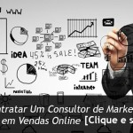 Por Que Contratar Um Consultor de Marketing Digital Especialista em Vendas Online